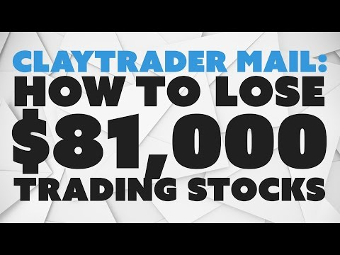 ClayTrader Mail: How to Lose $81,000 Trading Stocks
