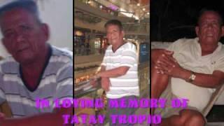 Video in loving memory of tatay tropio (October 3, 1943-March 18, 2009) download MP3, 3GP, MP4, WEBM, AVI, FLV November 2017
