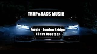 Fergie - London Bridge (Bass Boosted)