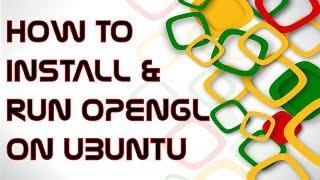 How to Install and Run OpenGL on Ubuntu OS