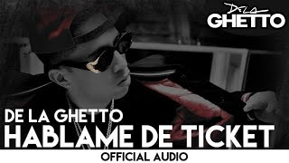 De La Ghetto - Hablame de Ticket [Official Audio]