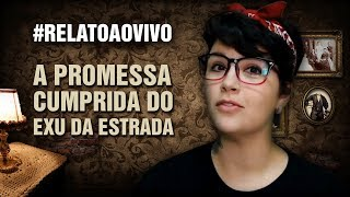 A Promessa Cumprida do Exu da Estrada #RelatoAoVivo 235
