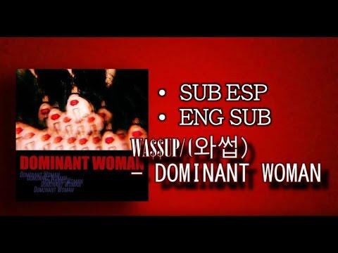 wa$$up/wassup (와썹)_DOMINANT WOMAN_[Sub español] (English Lyrics) [Han/Rom/Eng/]