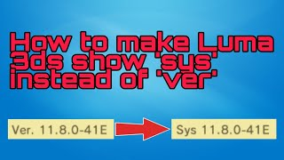 Baixar How to make Luma 3ds show 'Sys' instead of 'Ver.' in System Settings.