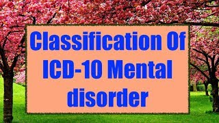 classification of ICD -10 mental disorder