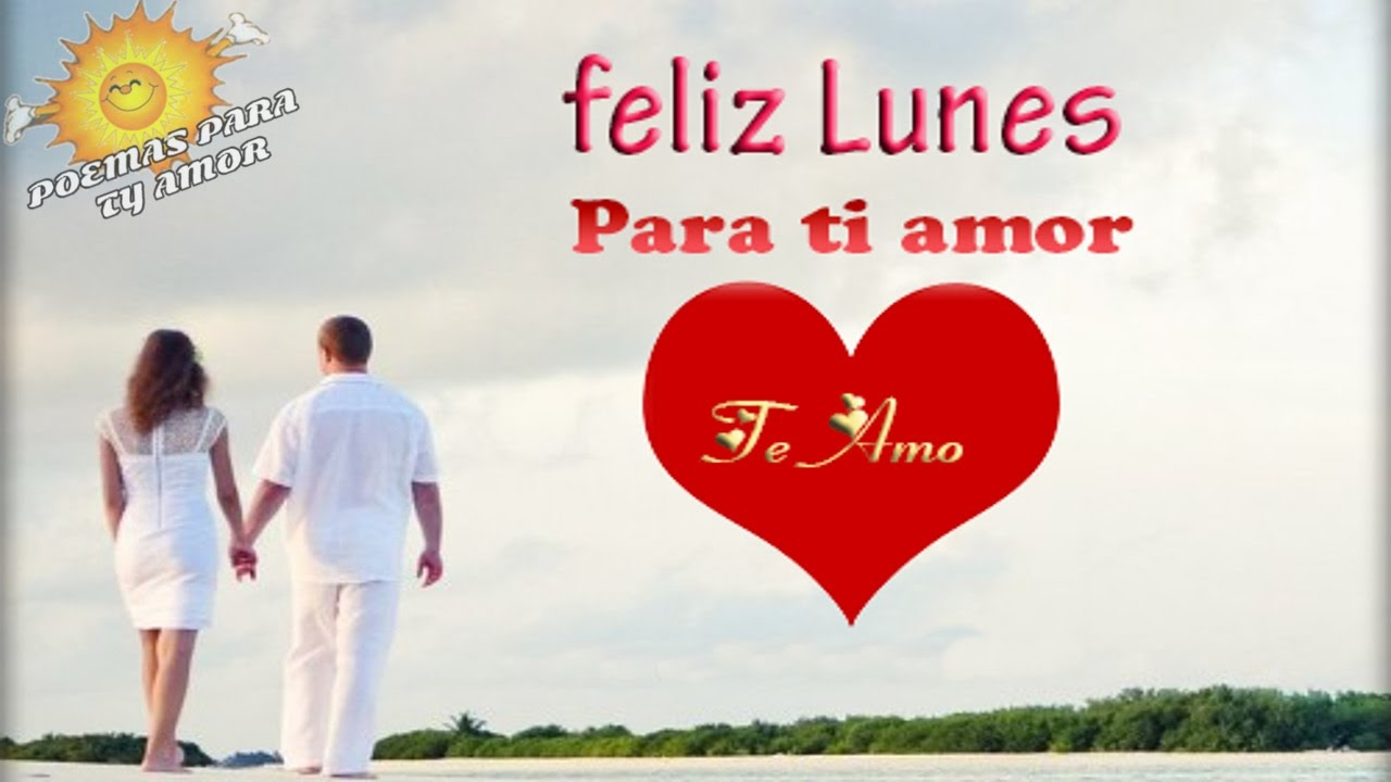 Feliz Lunes Amor Te Amo Mi Amor Happy Monday Youtube