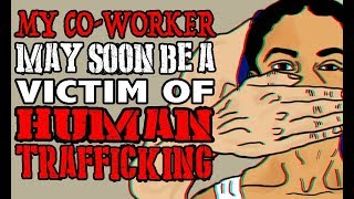 """My Co-Worker May Soon Be A Victim Of Human Trafficking"" 