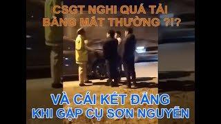 Trần Truồng| CSGT Hải Dương Tự Ý Dừng Xe Nghi Quá Tải Và Cái Kết Đắng Khi Gặp Cụ Sơn Nguyễn
