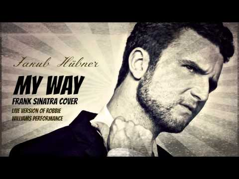 Jakub Hubner - My Way (Frank Sinatra Cover) (Live Version Of Robbie Williams Performance) HD