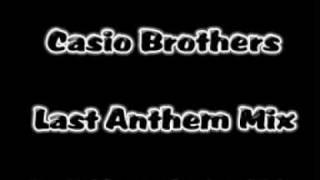 Casio Brothers - Last Anthem Mix