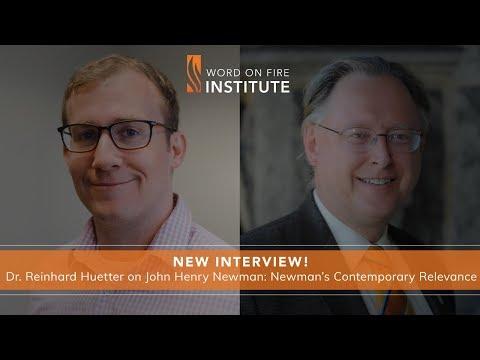 Dr. Reinhard Huetter on John Henry Newman: Newman's Contemporary Relevance