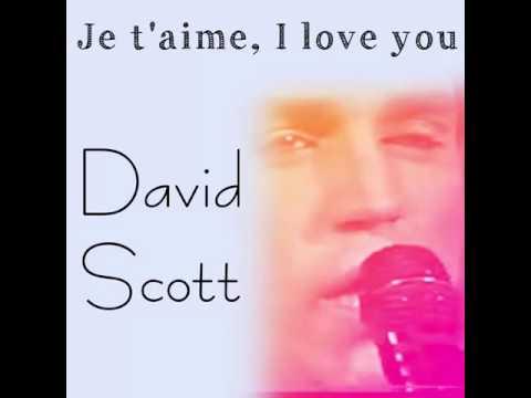 En mémoire du chanteur David Scott je vous présente la chanson '' Je t'aime I love you ''