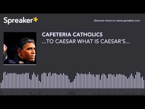 ...TO CAESAR WHAT IS CAESAR'S...