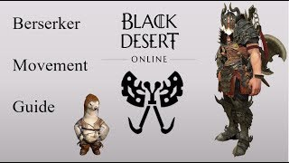 Black Desert Online Berserker Movement Guide