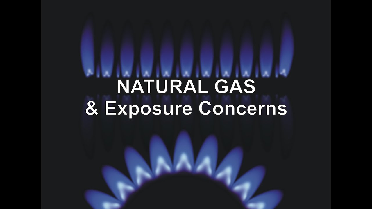 Natural Gas & Exposure Concerns - YouTube