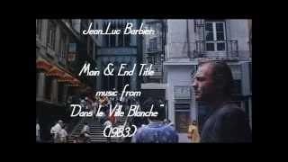 """Jean-Luc Barbier: music from """"Dans le Ville Blanche"""" (1983)"""