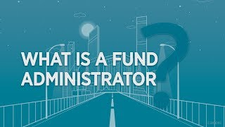 2 min to understand what a fund administrator is