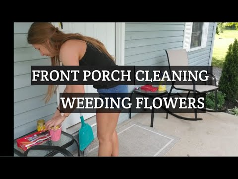 Front porch cleaning   weeding flowers