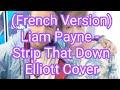 (French Version) Liam Payne-Strip That Down | Elliott Cover