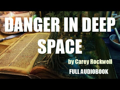 DANGER IN DEEP SPACE, by Carey Rockwell - FULL Sci-Fi AUDIOBOOK