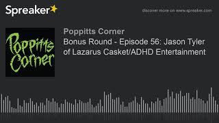 Bonus Round – Episode 56: Jason Tyler of Lazarus Casket/ADHD Entertainment