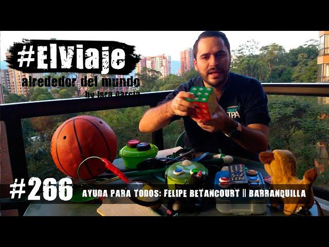 Felipe Betancur: ayuda para todos || El Viaje 266 - Barranquilla