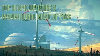 Top 10 EPIC Uplifting Motivational Music of 2018 Best Epic Music