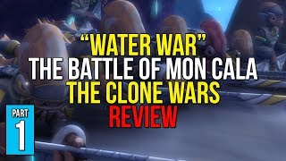 Water War REVIEW - The Battle of Mon Cala Arc [PART 1] - Star Wars: The Clone Wars