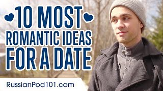 Learn the Top 10 Most Romantic Ideas for a Date in Russian