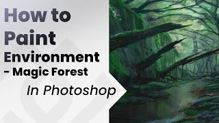 How to paint environments in Photoshop, Magic Forest ,Jesus Conde