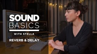 Reverb and Delay Explained – Sound Basics with Stella Episode 4
