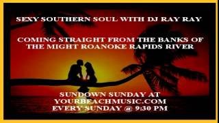 Sexy Southern Soul With DJ Ray Ray 8 9 2015