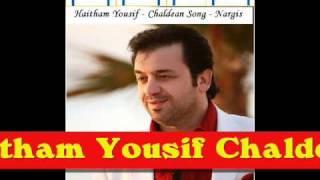 Haitham Yousif Nargis (Chaldean Songs)