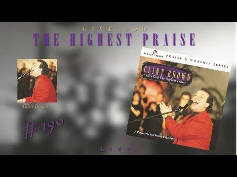 Clint Brown- Give God The Highest Praise (Full) (1995)