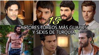 Los 15 ACTORES TURCOS ms GUAPOS y SEXIS de las NOVELAS TURCAS turqua 2019