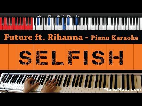 Future - Selfish Ft. Rihanna - HIGHER Key (Piano Karaoke / Sing Along)