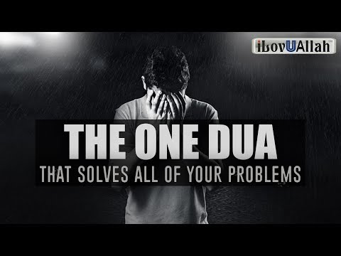 The One Dua That Solves All Of Your Problems