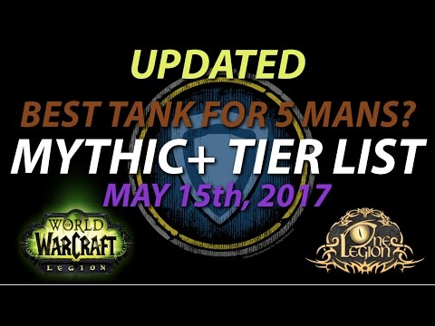 Mythic+ Tier List - Ranking TANKS in 5 mans - Legion Patch 7.2, May 15th, 2017