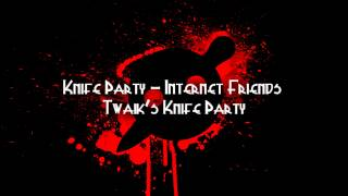 Knife Party - Internet Friends (Twaik