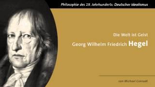 Georg Wilhelm Friedrich Hegel - Die Welt ist Geist
