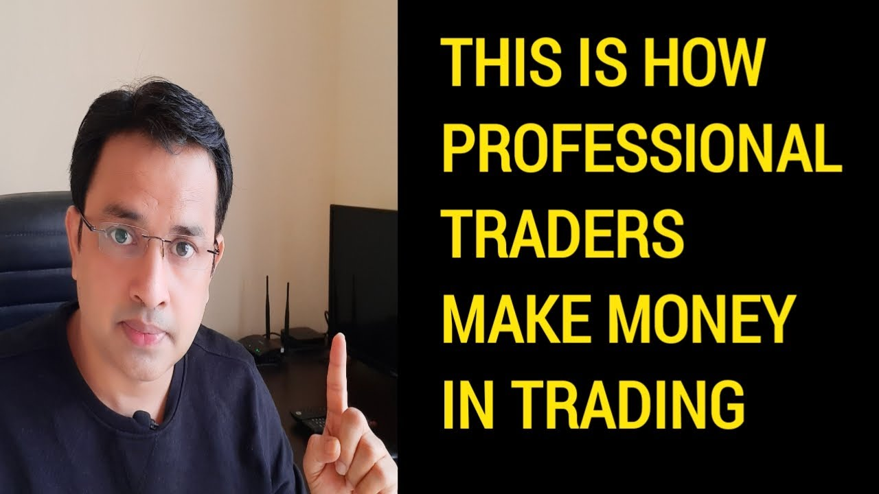 This is how Professional Traders make money in Trading