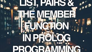 Programming in Prolog Part 4 - Lists, Pairs and the Member Function