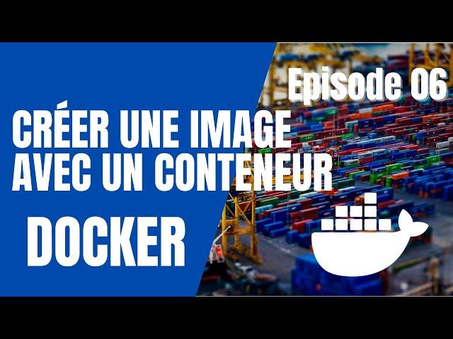 Docker - 6. Comment créer une image à partir d'un conteneur ?