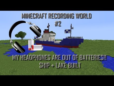 Minecraft Recording World - My headphone is OUT OF BATTERIES!! - Ship + Lake built!