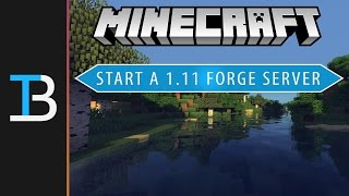 How To Start A Forge Server In Minecraft 1.11 (Start A Modded Minecraft 1.11 Server!)