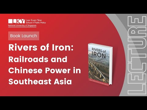 [Book Launch] Rivers of Iron: Railroads and Chinese Power in Southeast Asia