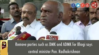 Remove parties such as DMK and ADMK for Bhogi says central minister Pon. Radhakrishnan