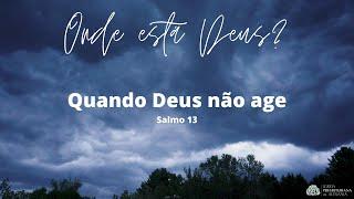 Salmo 13   Quando Deus não age   Rev. Geazy Liscio