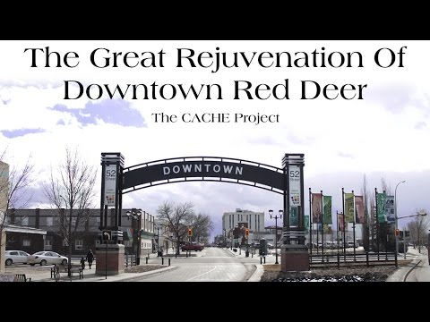 The CACHE Project - The Great Rejuvenation of Downtown Red Deer