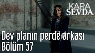 Kara Sevda 57. Bölüm - Dev Planın Perde Arkası
